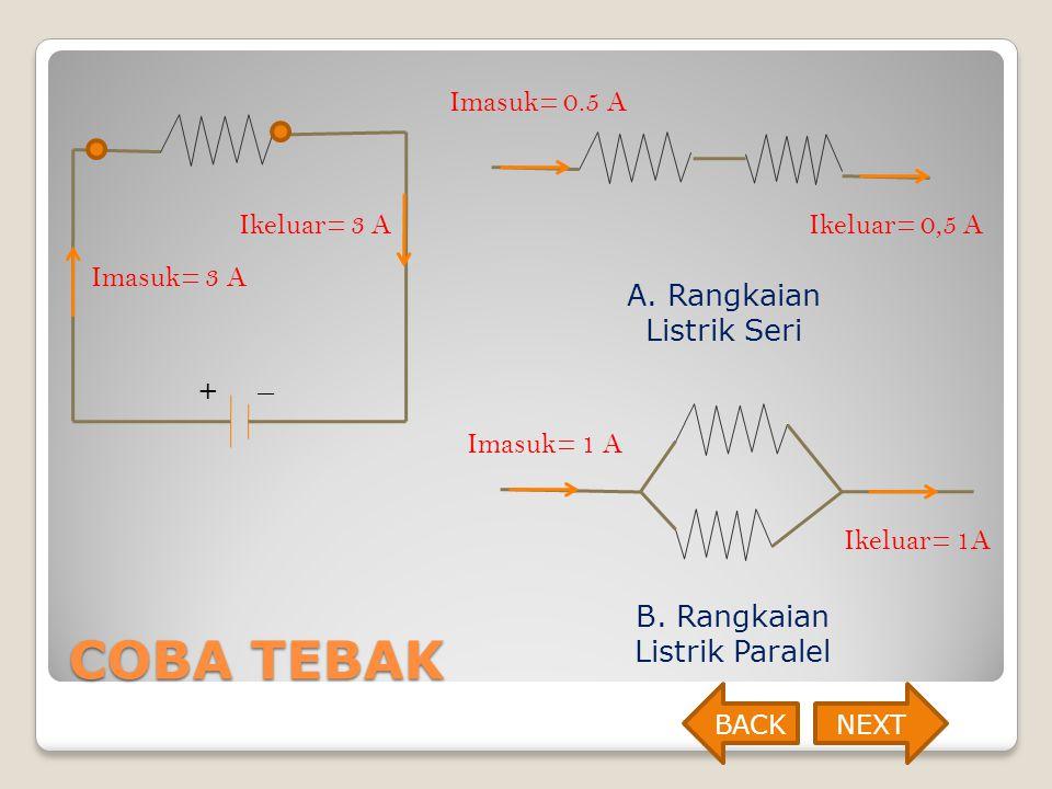 COBA TEBAK + _ Imasuk= 3 A Ikeluar= 3 A Imasuk= 0.5 A Ikeluar= 0,5 A A. Rangkaian Listrik Seri Imasuk= 1 A Ikeluar= 1A B. Rangkaian Listrik Paralel BA