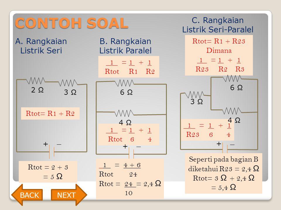 CONTOH SOAL A. Rangkaian Listrik Seri B. Rangkaian Listrik Paralel C. Rangkaian Listrik Seri-Paralel 1 = 1 + 1 Rtot R1 R2 Rtot= R1 + R23 Dimana 1 = 1