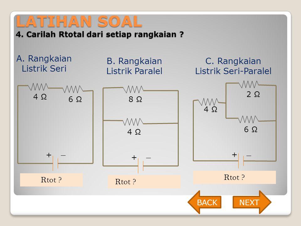 LATIHAN SOAL 4. Carilah Rtotal dari setiap rangkaian ? A. Rangkaian Listrik Seri B. Rangkaian Listrik Paralel C. Rangkaian Listrik Seri-Paralel + _ 4