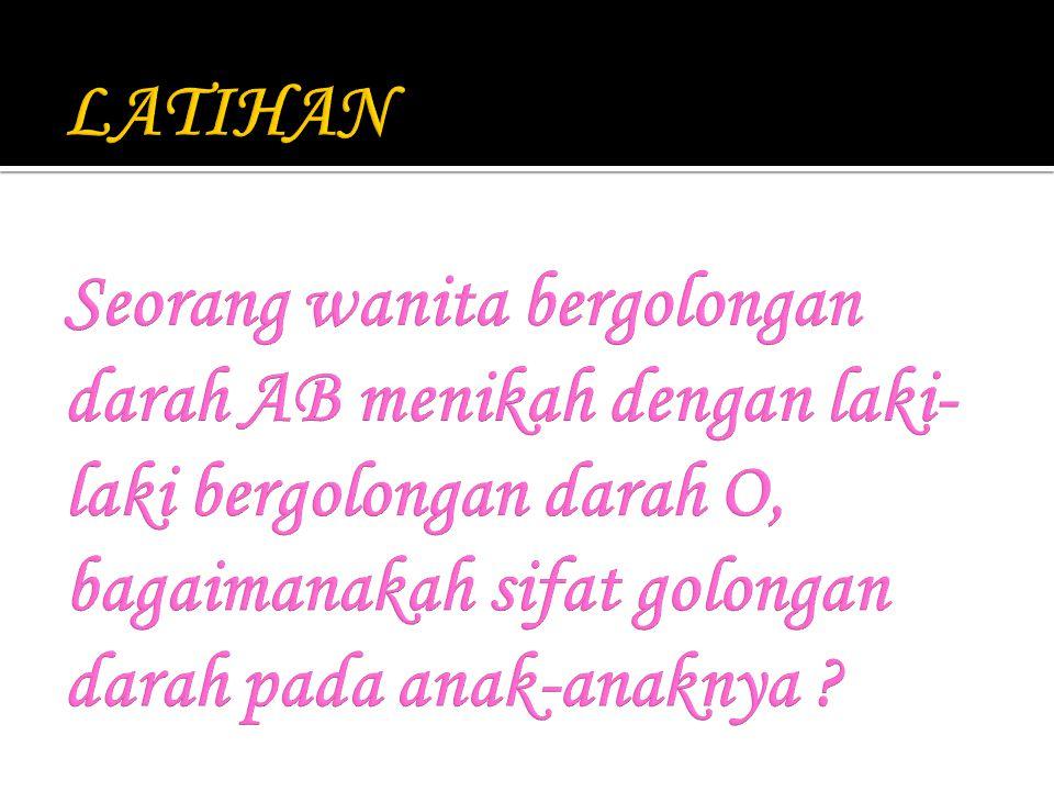 GENOTIP GOL DARAH ANAKNYA ADALAH….. Golongan darah AB Golongan darah 0 Golongan darah B Golongan darah A