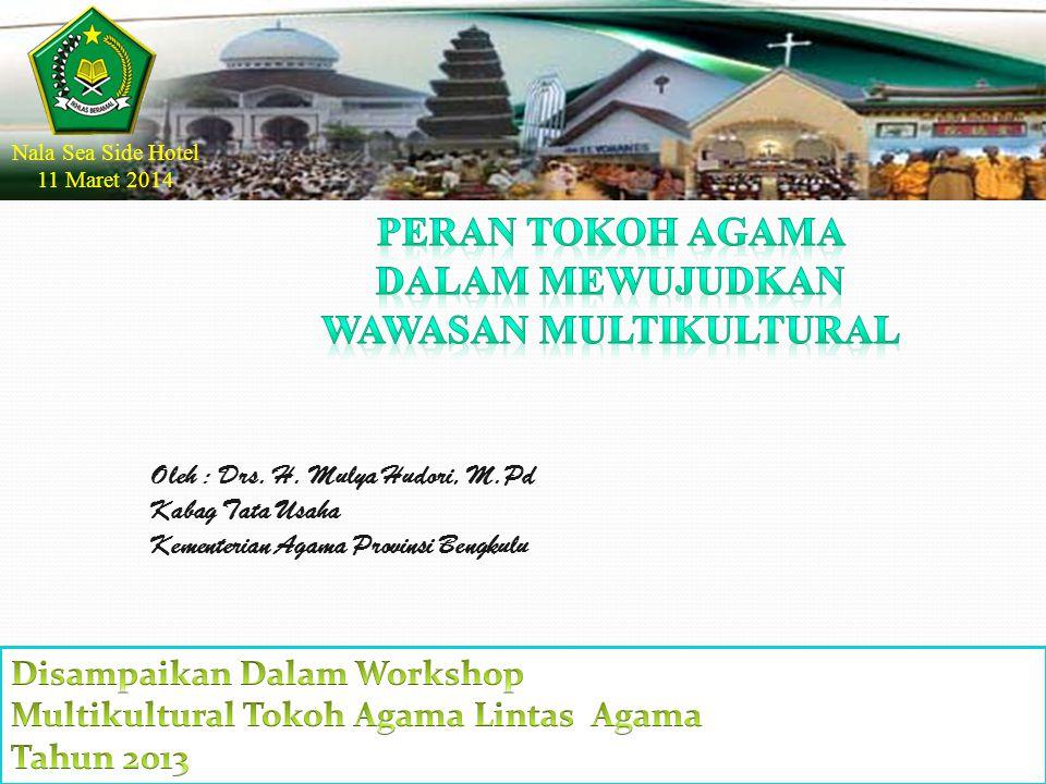 Oleh : Drs. H. Mulya Hudori, M.Pd Kabag Tata Usaha Kementerian Agama Provinsi Bengkulu Nala Sea Side Hotel 11 Maret 2014
