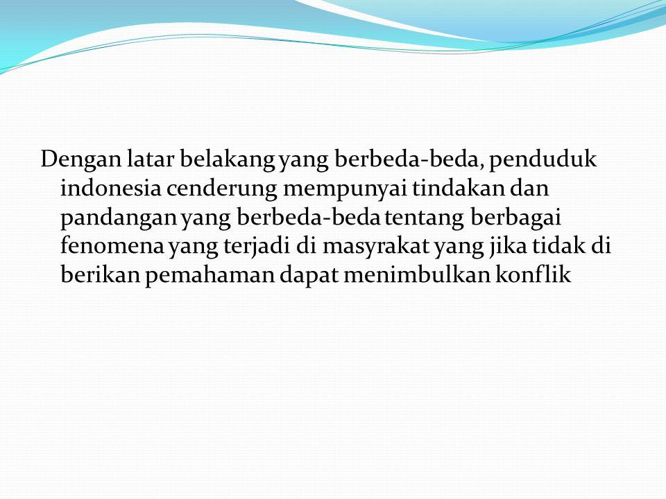 Dengan latar belakang yang berbeda-beda, penduduk indonesia cenderung mempunyai tindakan dan pandangan yang berbeda-beda tentang berbagai fenomena yan