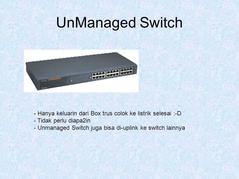 UnManaged Switch - Hanya keluarin dari Box trus colok ke listrik selesai :-D - Tidak perlu diapa2in - Unmanaged Switch juga bisa di-uplink ke switch l