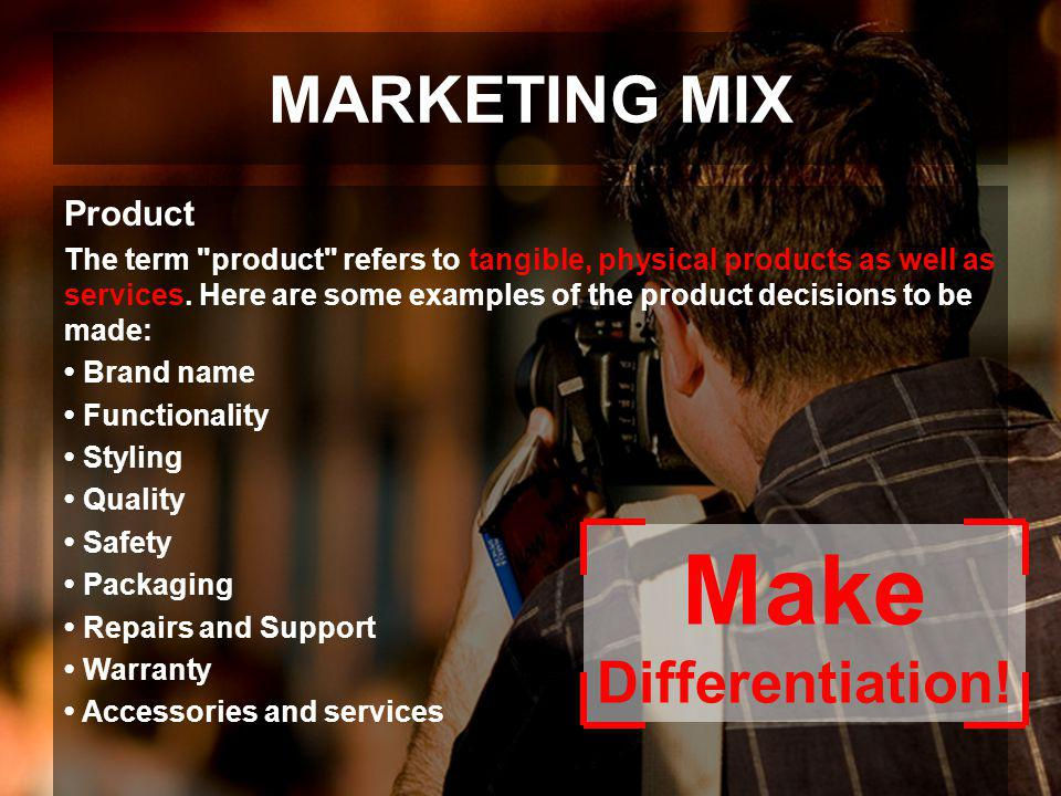 MARKETING MIX Product The term
