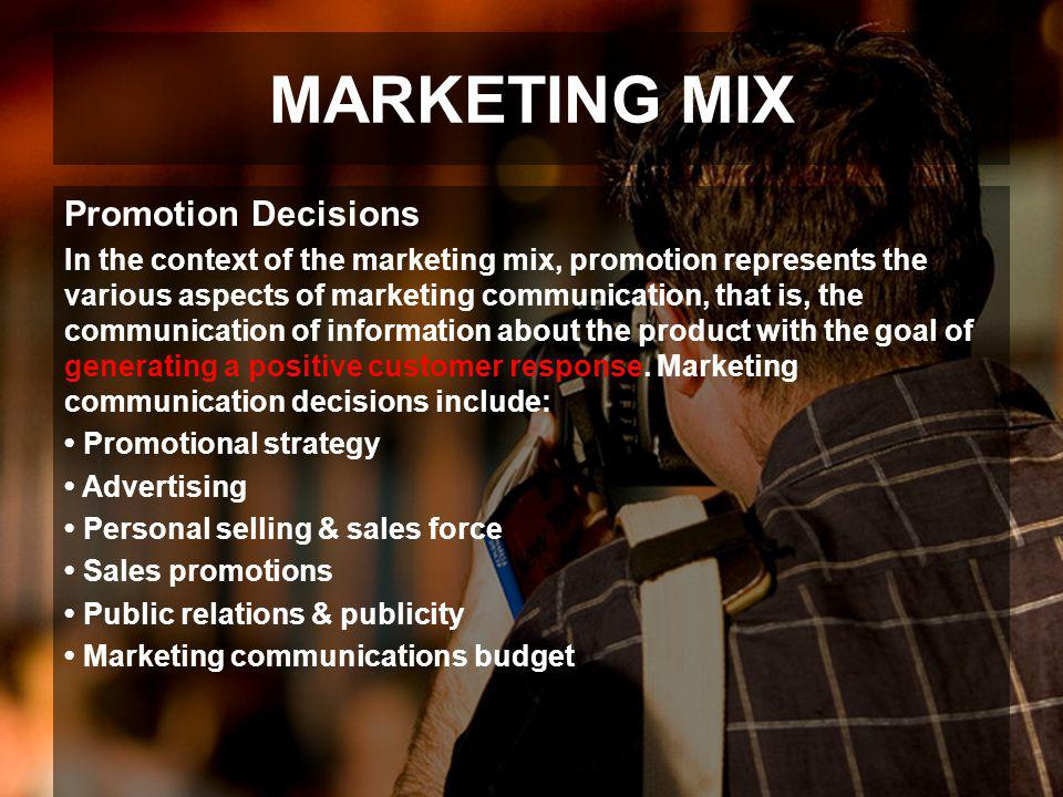 MARKETING MIX Promotion Decisions In the context of the marketing mix, promotion represents the various aspects of marketing communication, that is, t