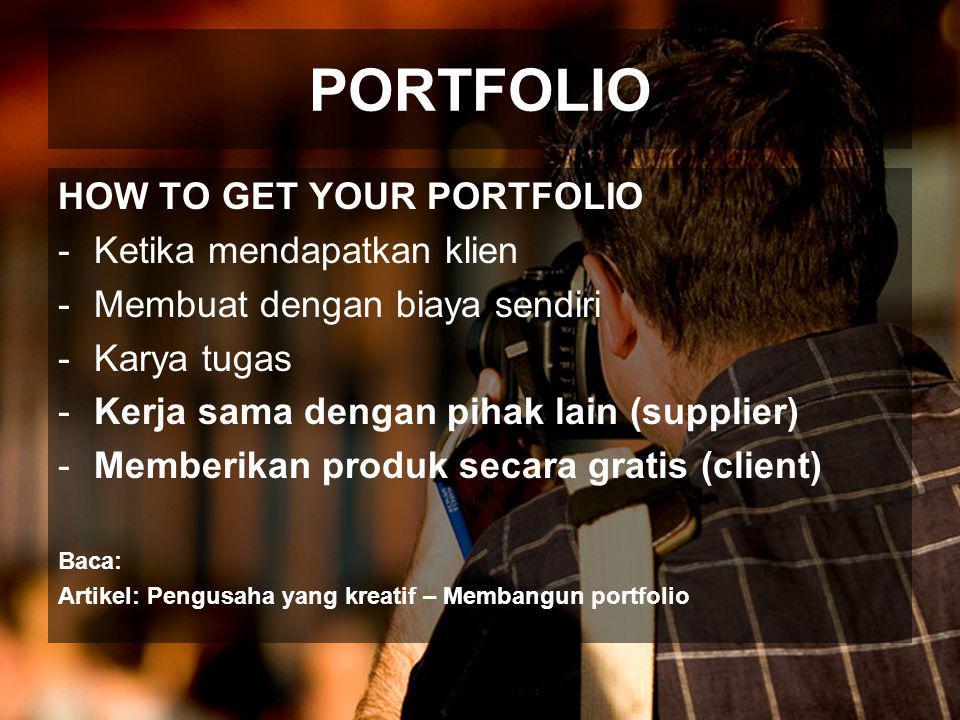 PORTFOLIO HOW TO GET YOUR PORTFOLIO -Ketika mendapatkan klien -Membuat dengan biaya sendiri -Karya tugas -Kerja sama dengan pihak lain (supplier) -Memberikan produk secara gratis (client) Baca: Artikel: Pengusaha yang kreatif – Membangun portfolio