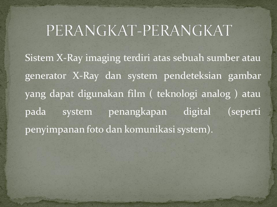 Sistem X-Ray imaging terdiri atas sebuah sumber atau generator X-Ray dan system pendeteksian gambar yang dapat digunakan film ( teknologi analog ) atau pada system penangkapan digital (seperti penyimpanan foto dan komunikasi system).
