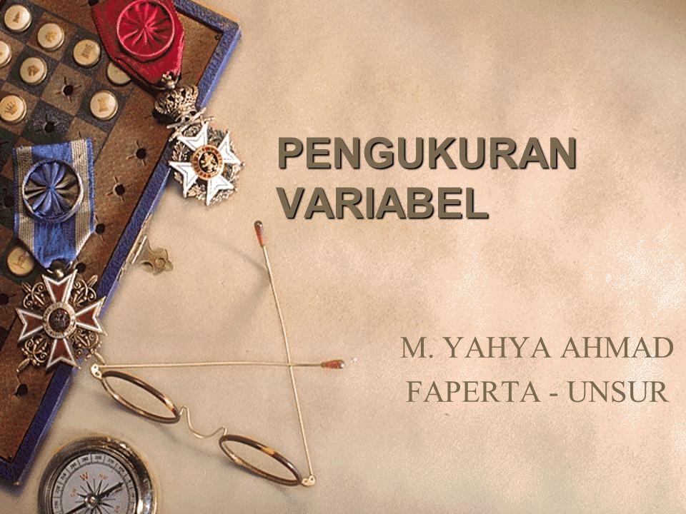 PENGUKURAN VARIABEL M. YAHYA AHMAD FAPERTA - UNSUR