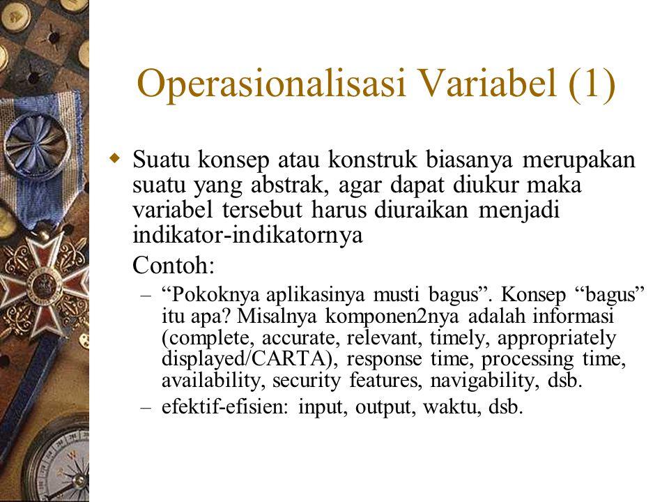 Operasionalisasi Variabel (2)  Terlihat bahwa definisi operasional ini tergantung pada penerjemahan konsep dan penerjemahan ini diusahakan setepat mungkin  (cuma) indikator.