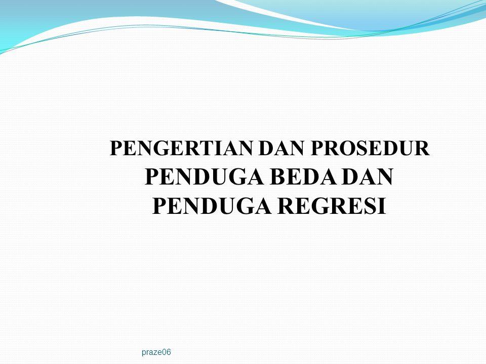 praze06 PENGERTIAN DAN PROSEDUR PENDUGA BEDA DAN PENDUGA REGRESI