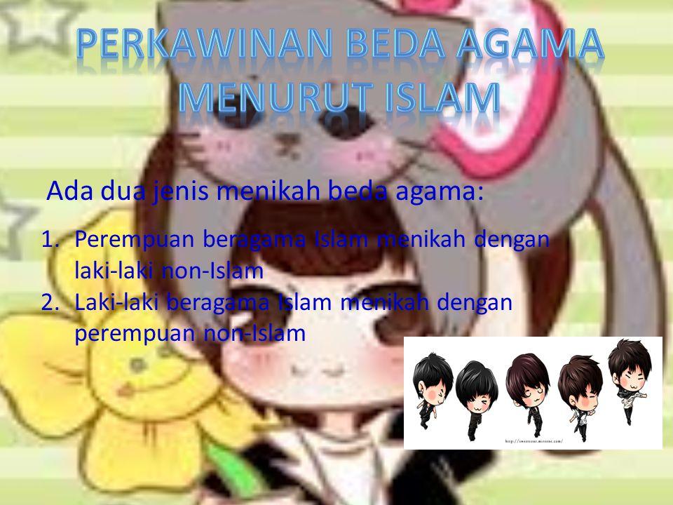 1.Perempuan beragama Islam menikah dengan laki-laki non-Islam 2.Laki-laki beragama Islam menikah dengan perempuan non-Islam Ada dua jenis menikah beda