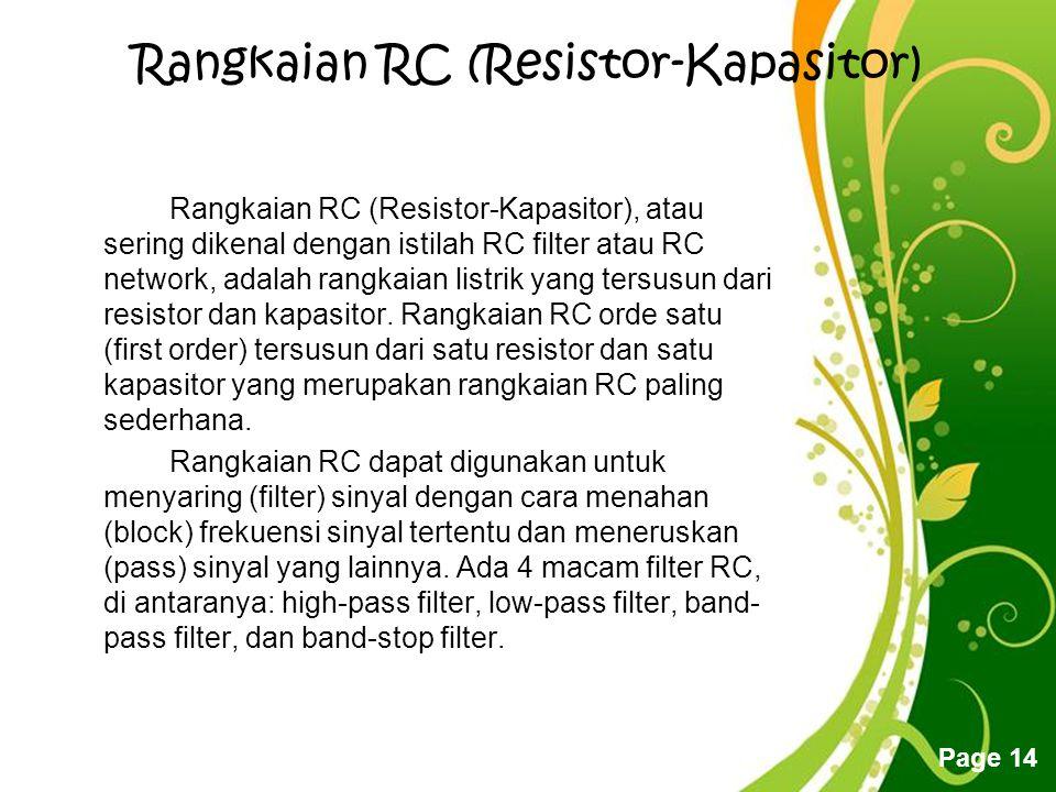 Free Powerpoint Templates Page 14 Rangkaian RC (Resistor-Kapasitor) Rangkaian RC (Resistor-Kapasitor), atau sering dikenal dengan istilah RC filter atau RC network, adalah rangkaian listrik yang tersusun dari resistor dan kapasitor.