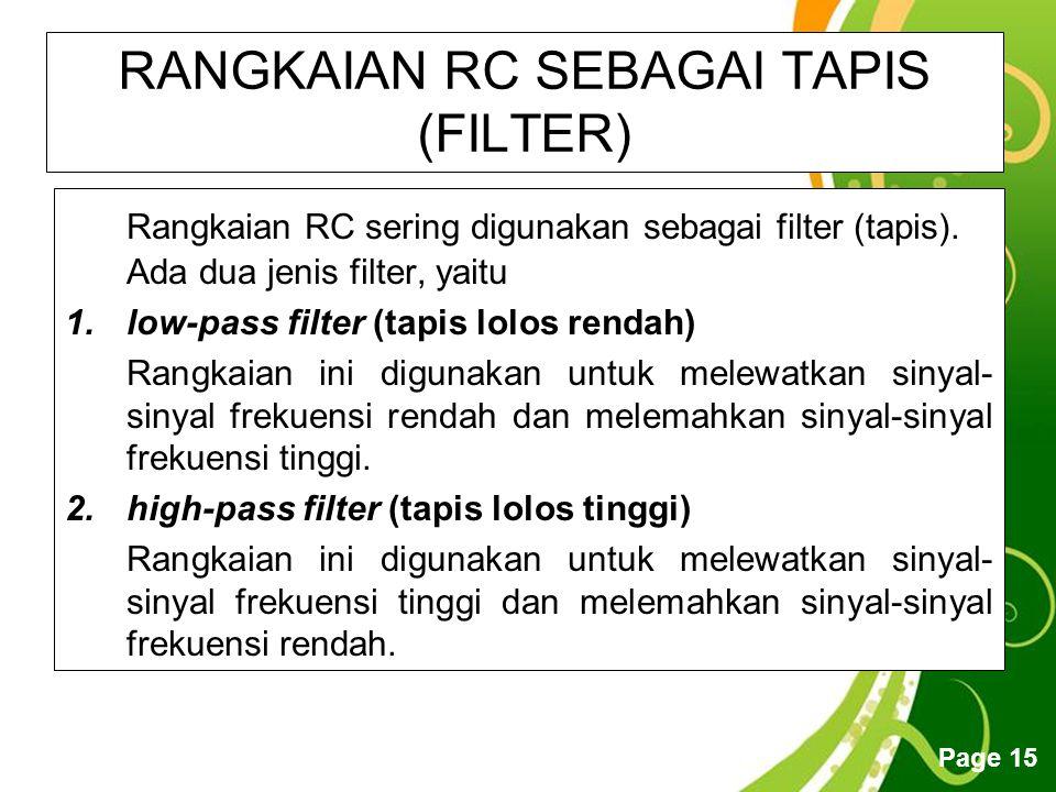 Free Powerpoint Templates Page 15 RANGKAIAN RC SEBAGAI TAPIS (FILTER) Rangkaian RC sering digunakan sebagai filter (tapis).