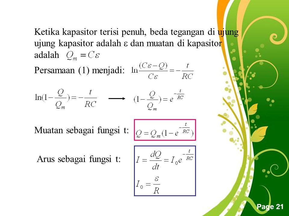 Free Powerpoint Templates Page 21 Ketika kapasitor terisi penuh, beda tegangan di ujung ujung kapasitor adalah  dan muatan di kapasitor adalah Persamaan (1) menjadi: Muatan sebagai fungsi t: Arus sebagai fungsi t:
