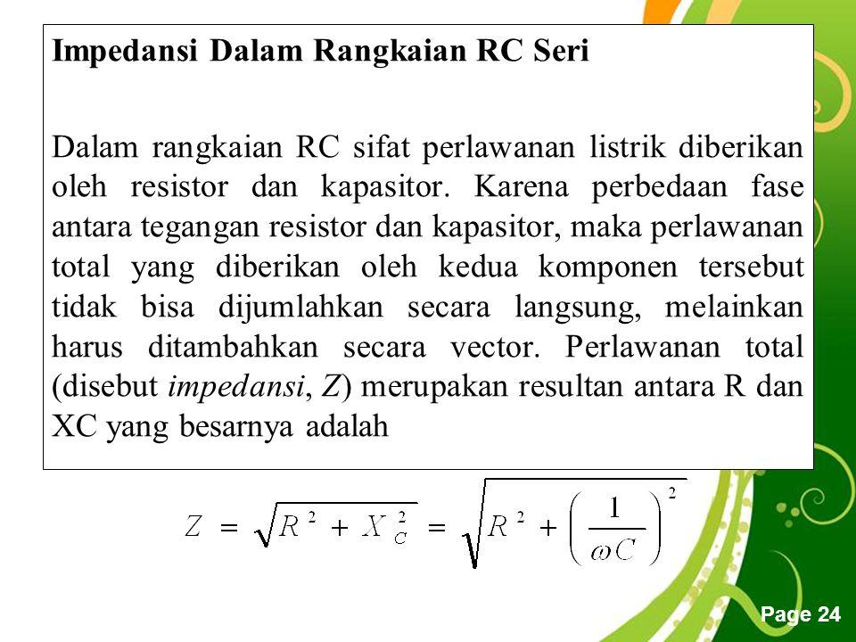 Free Powerpoint Templates Page 24 Impedansi Dalam Rangkaian RC Seri Dalam rangkaian RC sifat perlawanan listrik diberikan oleh resistor dan kapasitor.