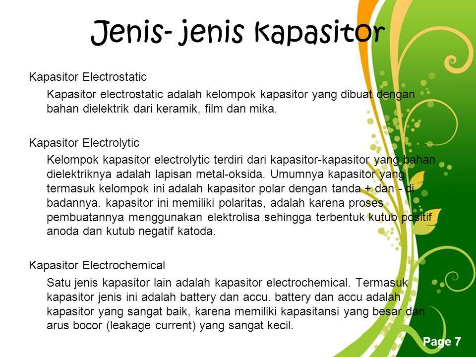 Free Powerpoint Templates Page 7 Jenis- jenis kapasitor Kapasitor Electrostatic Kapasitor electrostatic adalah kelompok kapasitor yang dibuat dengan bahan dielektrik dari keramik, film dan mika.