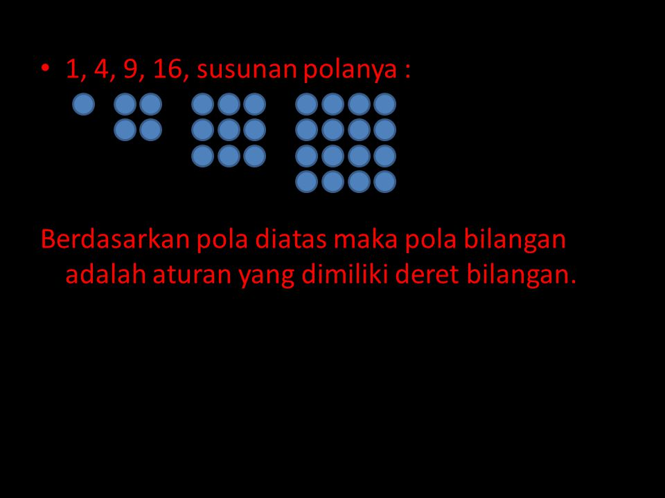 1, 4, 9, 16, susunan polanya : Berdasarkan pola diatas maka pola bilangan adalah aturan yang dimiliki deret bilangan.