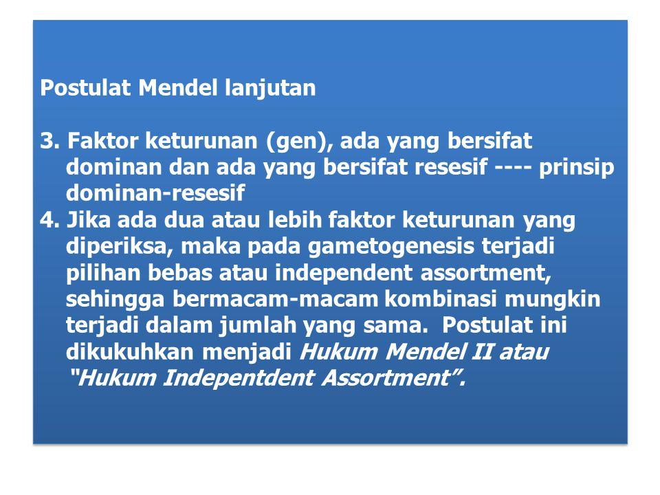 Postulat Mendel lanjutan 3. Faktor keturunan (gen), ada yang bersifat dominan dan ada yang bersifat resesif ---- prinsip dominan-resesif 4. Jika ada d