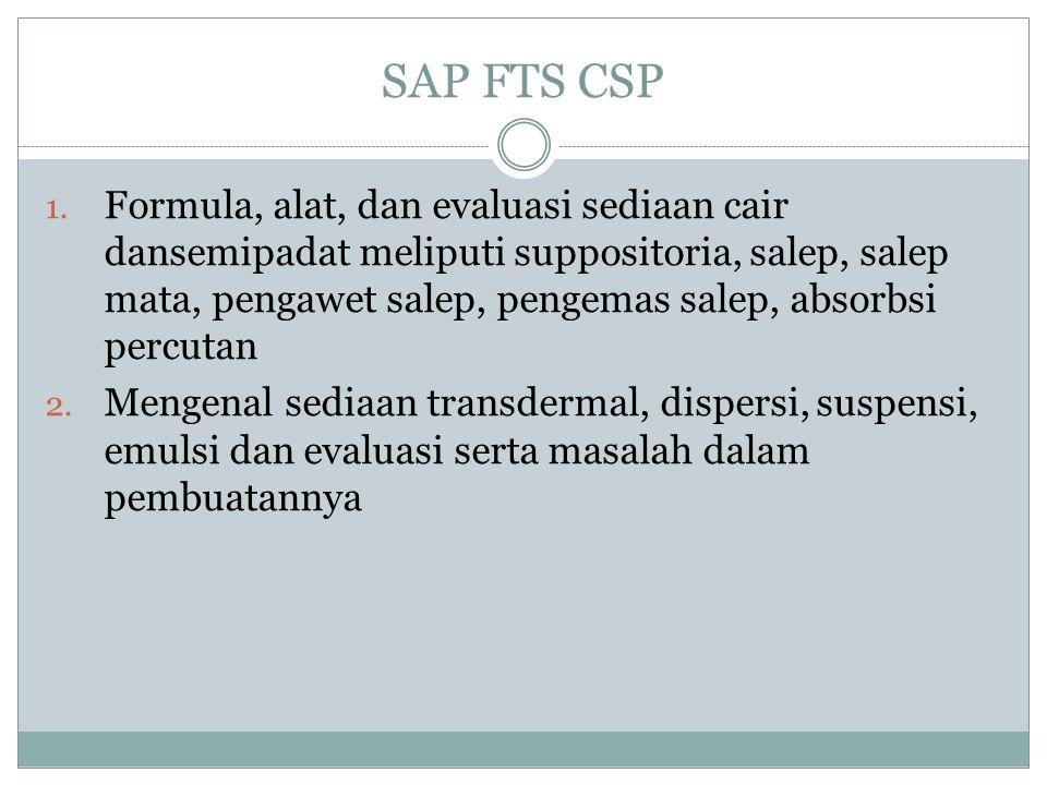 SAP FTS CSP 1. Formula, alat, dan evaluasi sediaan cair dansemipadat meliputi suppositoria, salep, salep mata, pengawet salep, pengemas salep, absorbs