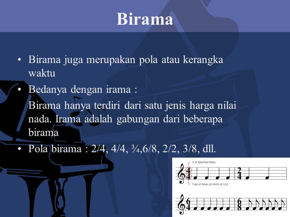 Birama Birama juga merupakan pola atau kerangka waktu Bedanya dengan irama : Birama hanya terdiri dari satu jenis harga nilai nada.