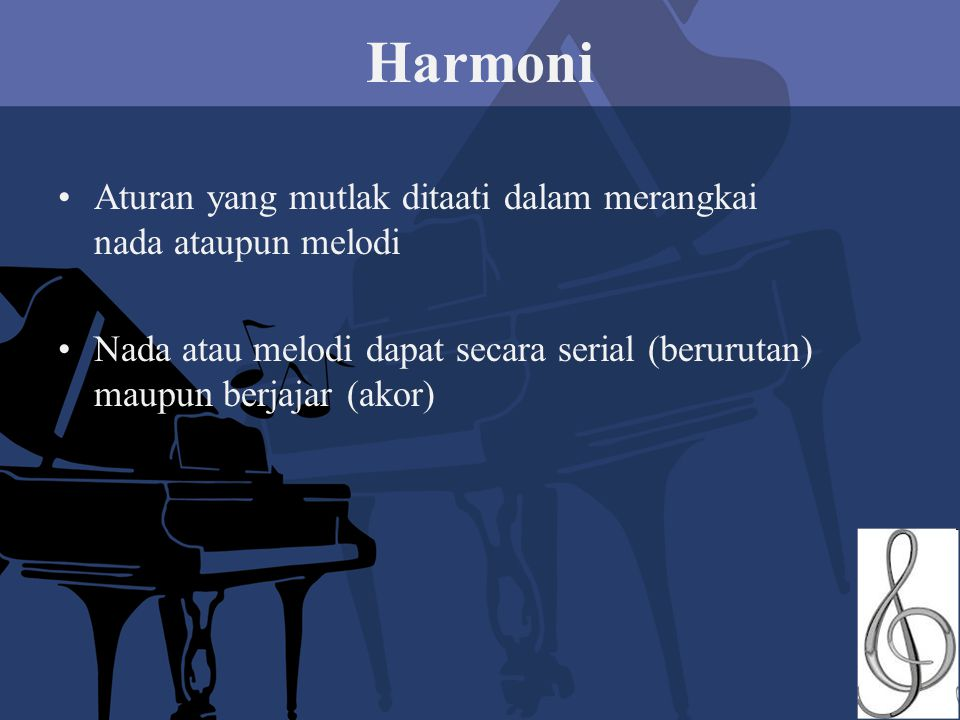 Harmoni Aturan yang mutlak ditaati dalam merangkai nada ataupun melodi Nada atau melodi dapat secara serial (berurutan) maupun berjajar (akor)