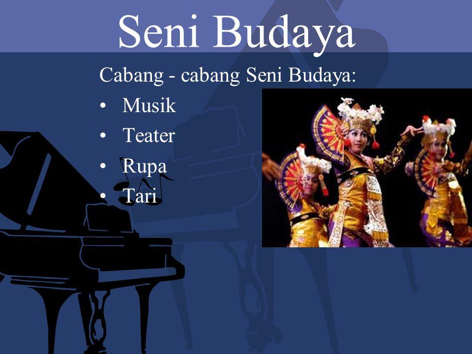 Seni Budaya Cabang - cabang Seni Budaya: Musik Teater Rupa Tari