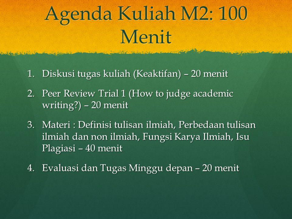 Agenda Kuliah M2: 100 Menit 1.Diskusi tugas kuliah (Keaktifan) – 20 menit 2.Peer Review Trial 1 (How to judge academic writing?) – 20 menit 3.Materi :