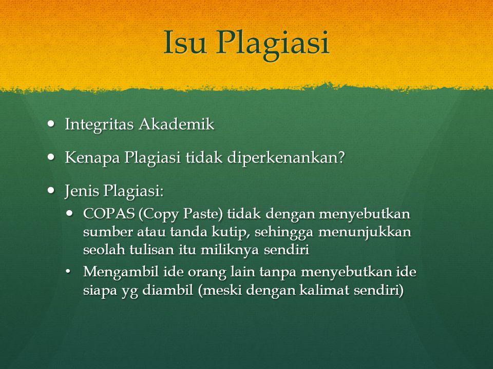 Isu Plagiasi Integritas Akademik Integritas Akademik Kenapa Plagiasi tidak diperkenankan? Kenapa Plagiasi tidak diperkenankan? Jenis Plagiasi: Jenis P