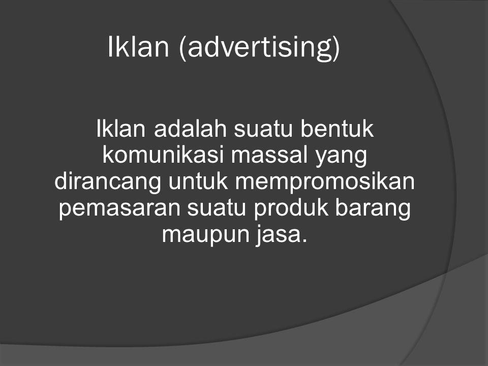Iklan (advertising) Iklan adalah suatu bentuk komunikasi massal yang dirancang untuk mempromosikan pemasaran suatu produk barang maupun jasa.