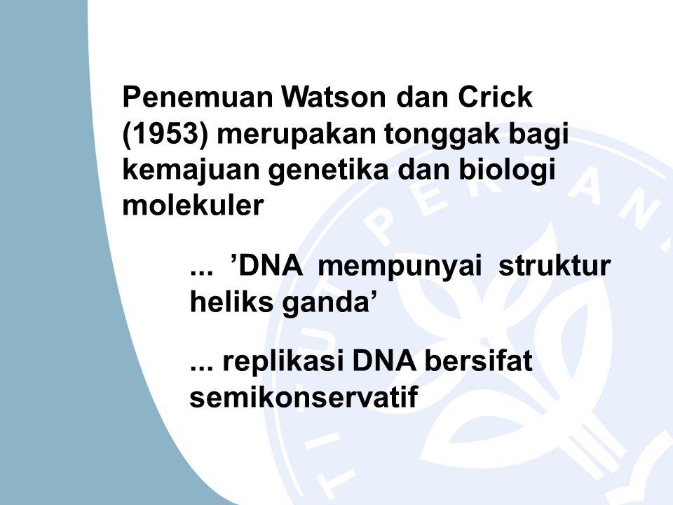 Penemuan Watson dan Crick (1953) merupakan tonggak bagi kemajuan genetika dan biologi molekuler... 'DNA mempunyai struktur heliks ganda'... replikasi