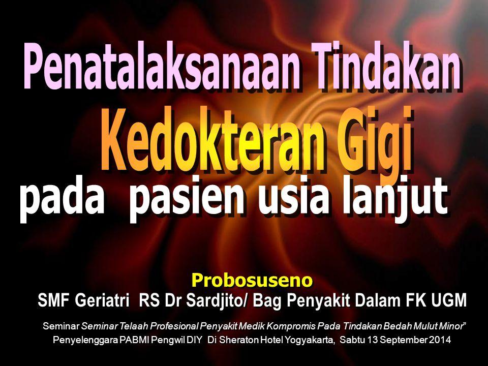 Probosuseno SMF Geriatri RS Dr Sardjito/ Bag Penyakit Dalam FK UGM Seminar Seminar Telaah Profesional Penyakit Medik Kompromis Pada Tindakan Bedah Mul