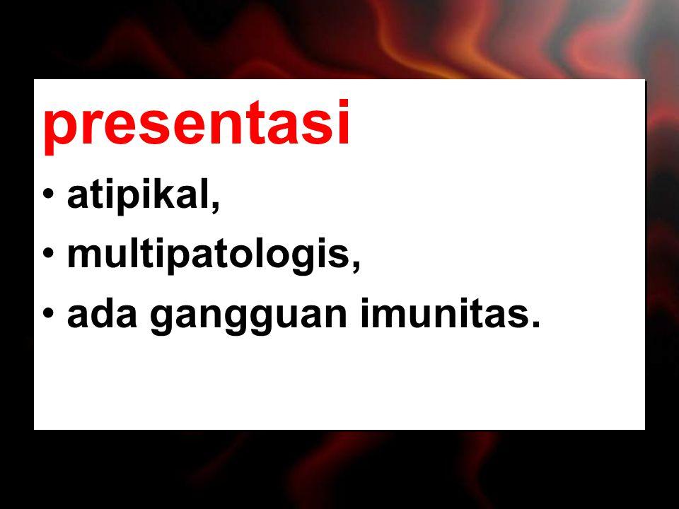 presentasi atipikal, multipatologis, ada gangguan imunitas. presentasi atipikal, multipatologis, ada gangguan imunitas.