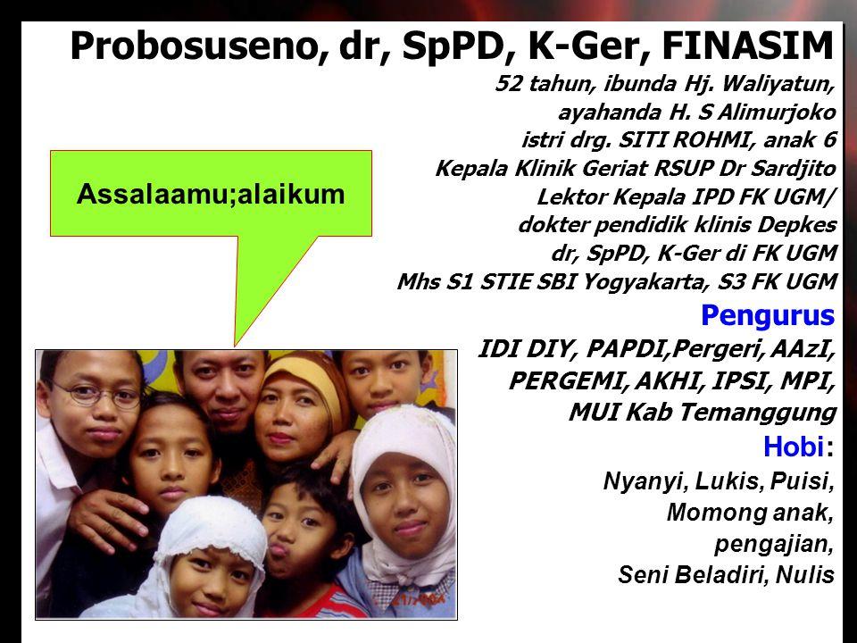 Probosuseno, dr, SpPD, K-Ger, FINASIM 52 tahun, ibunda Hj. Waliyatun, ayahanda H. S Alimurjoko istri drg. SITI ROHMI, anak 6 Kepala Klinik Geriat RSUP
