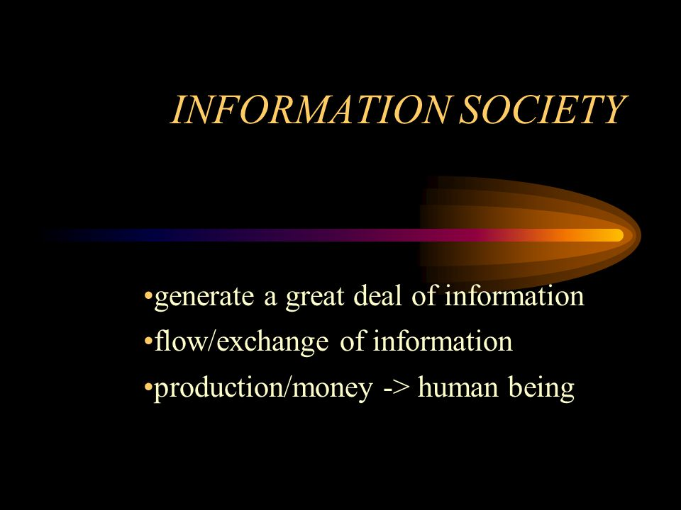 INFORMATION SOCIETY generate a great deal of information flow/exchange of information production/money -> human being