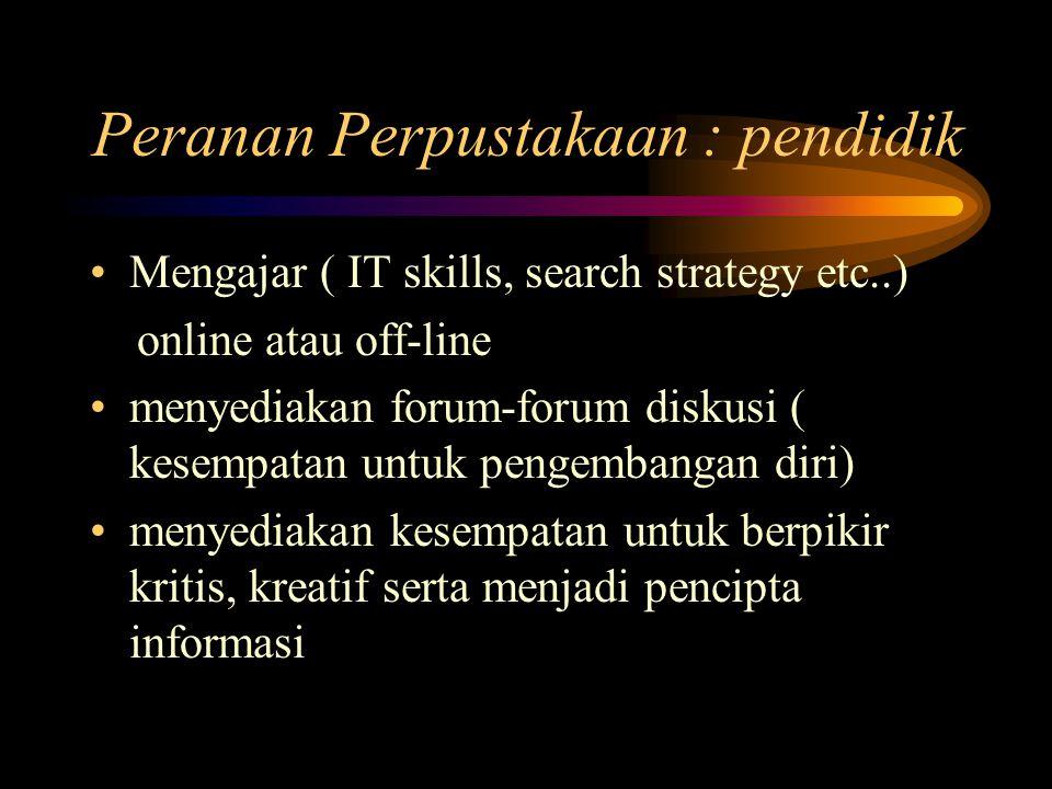 Peranan Perpustakaan : pendidik Mengajar ( IT skills, search strategy etc..) online atau off-line menyediakan forum-forum diskusi ( kesempatan untuk p