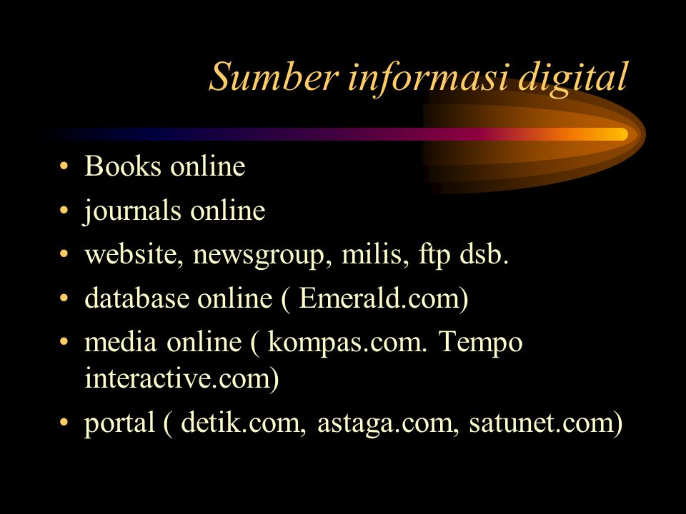 Alat Penelusuran informasi ( digital) Web based opac ( New Spektra) subject guides (yahoo, the WWW Library,The Internet Public Library dll) search engine ( yahoo, altavista, excite, lycos, dll) meta search tools ( Metacrawler) database online ( Emerald.com) search tools ( copernics, inforia dll) offline browser ( nearsite )