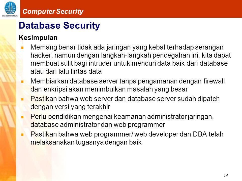 14 Computer Security Database Security Kesimpulan Memang benar tidak ada jaringan yang kebal terhadap serangan hacker, namun dengan langkah-langkah pe