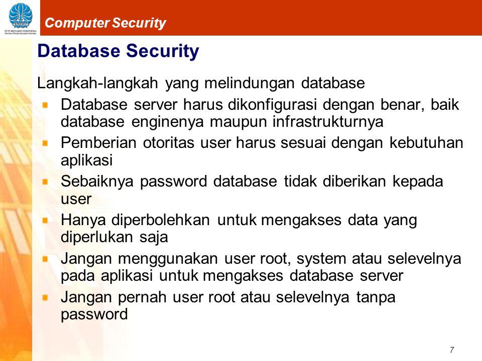 7 Computer Security Database Security Langkah-langkah yang melindungan database Database server harus dikonfigurasi dengan benar, baik database engine