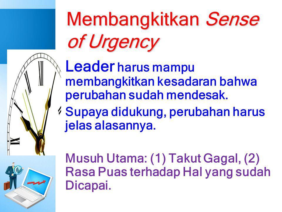 Membangkitkan Sense of Urgency Leader harus mampu membangkitkan kesadaran bahwa perubahan sudah mendesak. Supaya didukung, perubahan harus jelas alasa