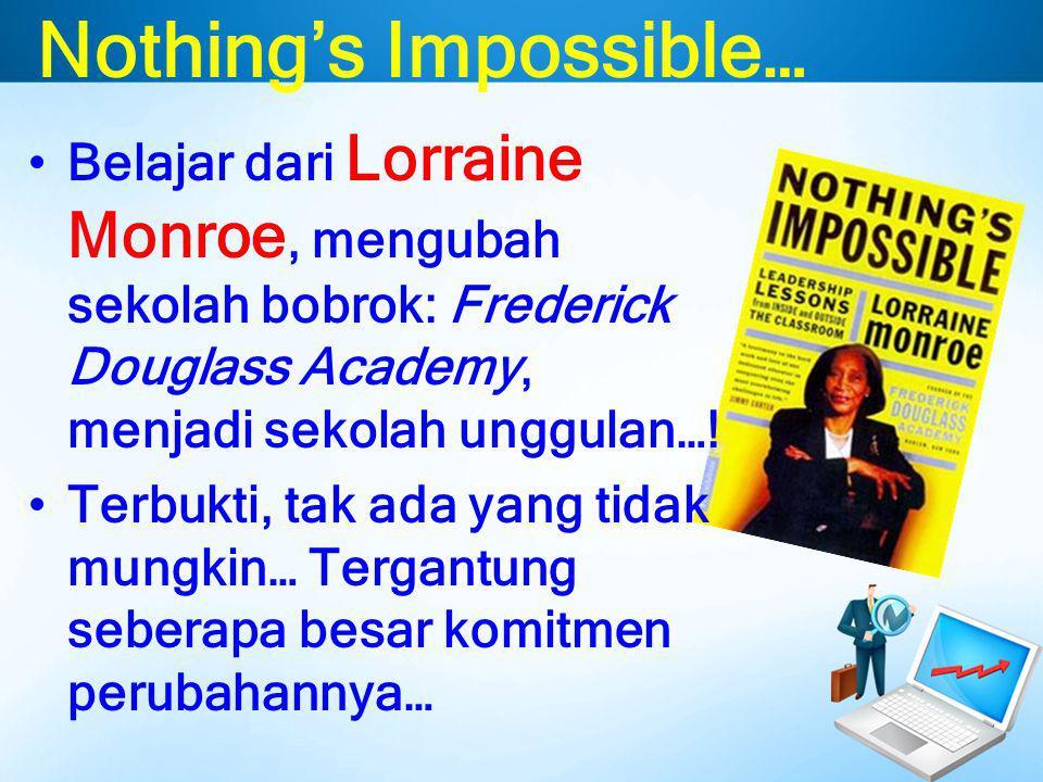 Nothing's Impossible… Belajar dari Lorraine Monroe, mengubah sekolah bobrok: Frederick Douglass Academy, menjadi sekolah unggulan…! Terbukti, tak ada