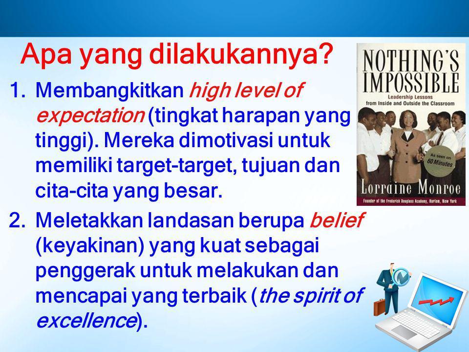 Apa yang dilakukannya? 1.Membangkitkan high level of expectation (tingkat harapan yang tinggi). Mereka dimotivasi untuk memiliki target-target, tujuan