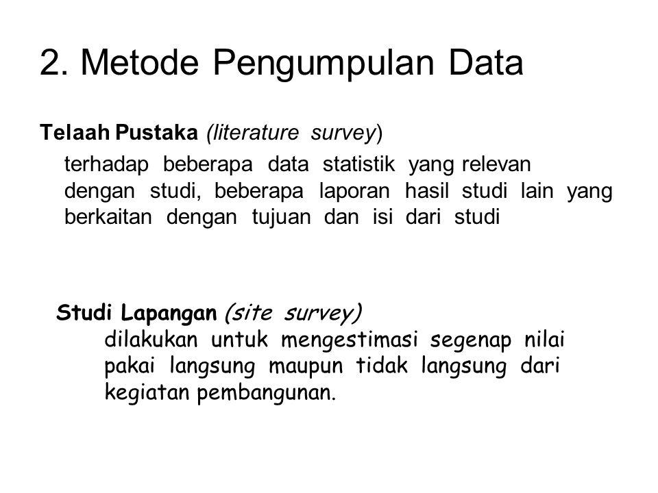 2. Metode Pengumpulan Data Telaah Pustaka (literature survey) terhadap beberapa data statistik yang relevan dengan studi, beberapa laporan hasil studi