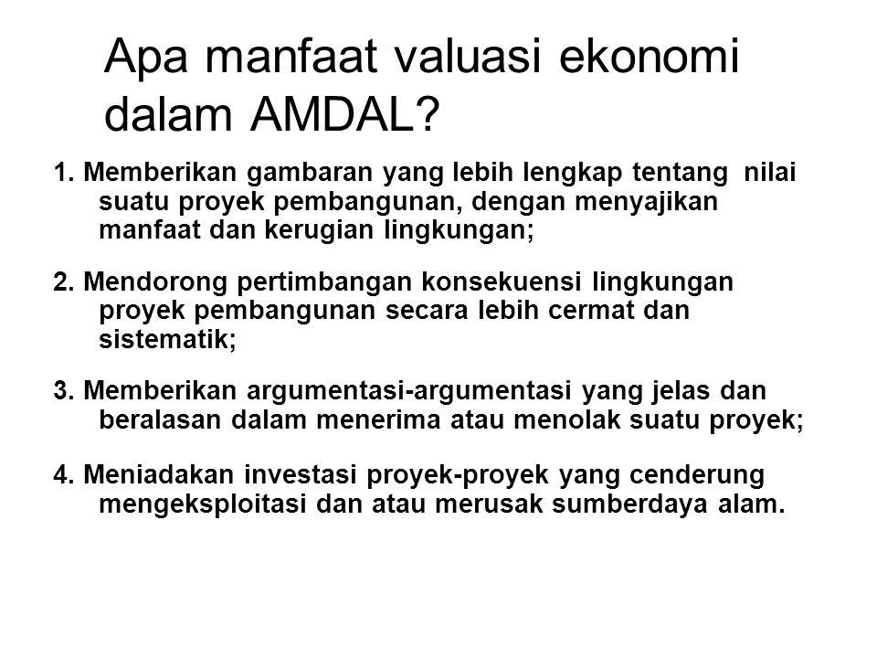 Apa manfaat valuasi ekonomi dalam AMDAL? 1. Memberikan gambaran yang lebih lengkap tentang nilai suatu proyek pembangunan, dengan menyajikan manfaat d