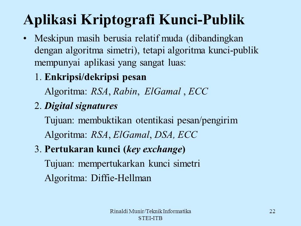 Rinaldi Munir/Teknik Informatika STEI-ITB 22 Aplikasi Kriptografi Kunci-Publik Meskipun masih berusia relatif muda (dibandingkan dengan algoritma sime