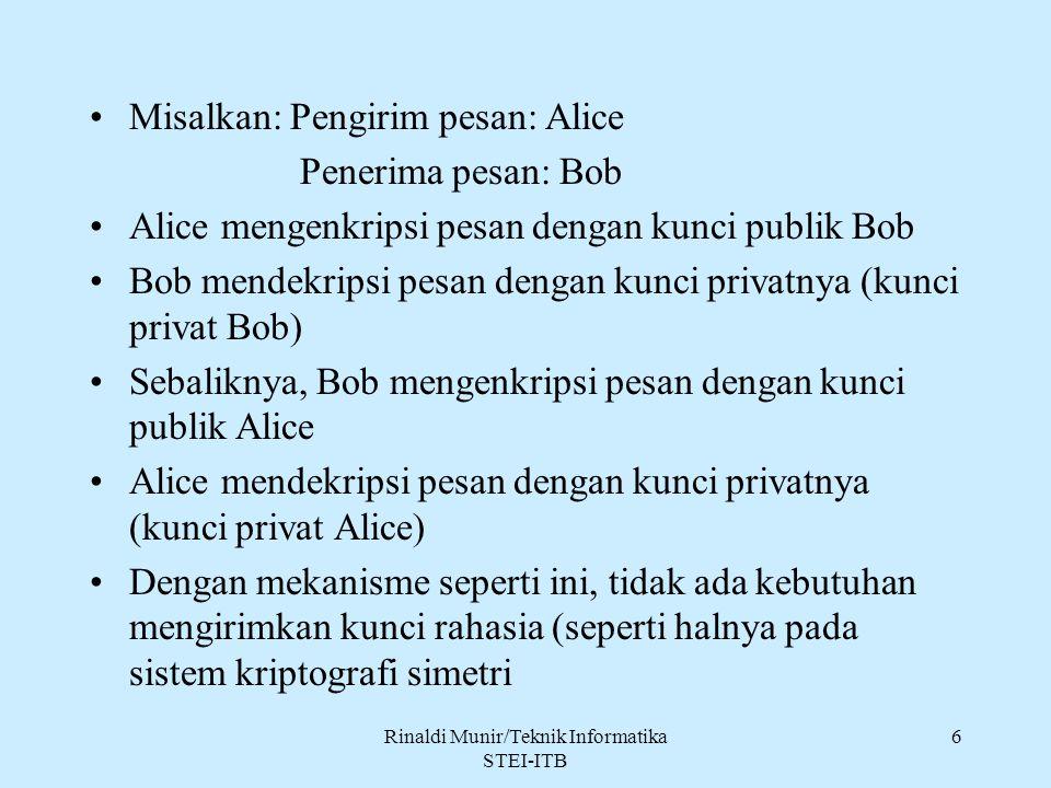 Rinaldi Munir/Teknik Informatika STEI-ITB 6 Misalkan: Pengirim pesan: Alice Penerima pesan: Bob Alice mengenkripsi pesan dengan kunci publik Bob Bob m