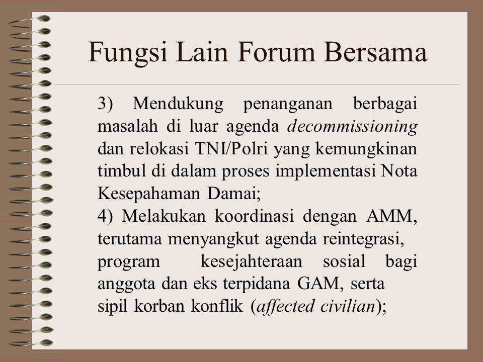Fungsi Lain Forum Bersama 3) Mendukung penanganan berbagai masalah di luar agenda decommissioning dan relokasi TNI/Polri yang kemungkinan timbul di da