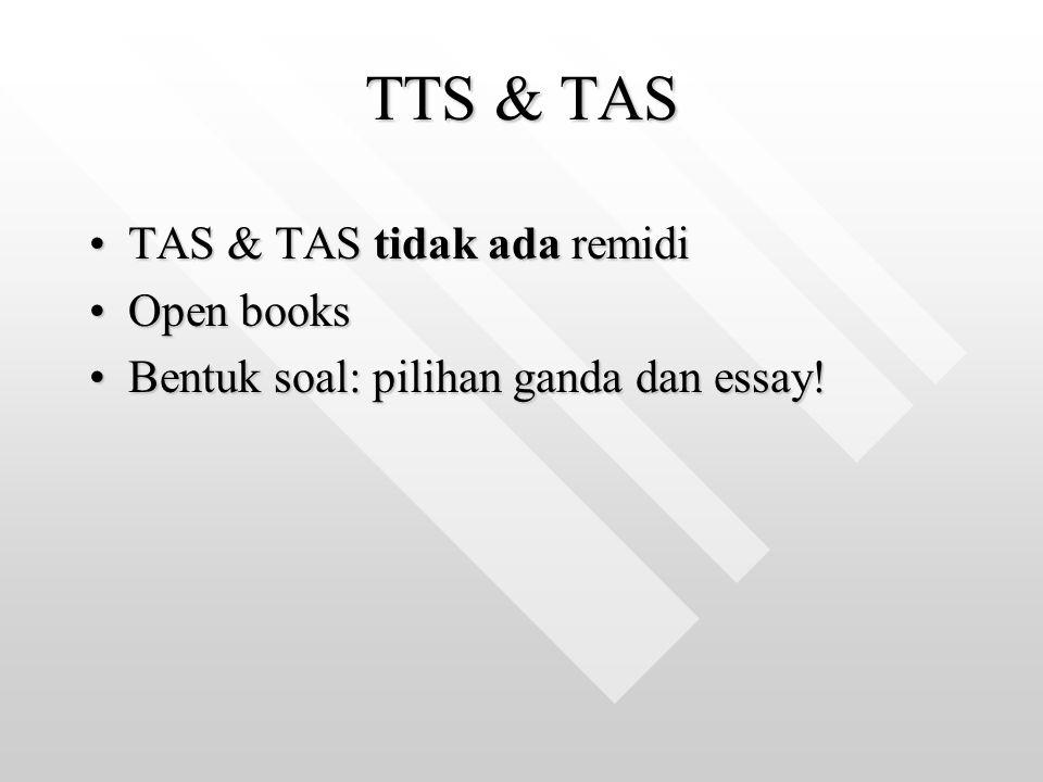 TTS & TAS TAS & TAS tidak ada remidiTAS & TAS tidak ada remidi Open booksOpen books Bentuk soal: pilihan ganda dan essay!Bentuk soal: pilihan ganda da