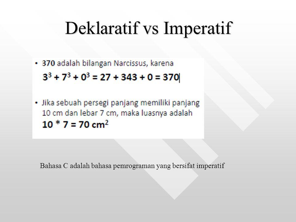 Deklaratif vs Imperatif Bahasa C adalah bahasa pemrograman yang bersifat imperatif
