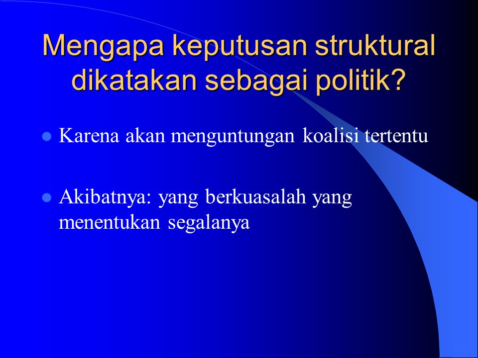 Politik Adalah usaha anggota organisasi untuk memobilisasi dukungan dan tantangan terhadap kebijakan Politik  penerapan kekuasaan