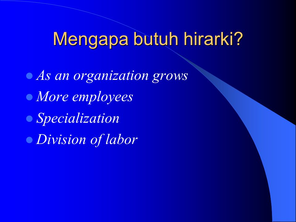 Mengapa butuh hirarki? As an organization grows More employees Specialization Division of labor